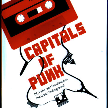 Capitals Of Punk - DC, Paris, and circulation in the urban underground